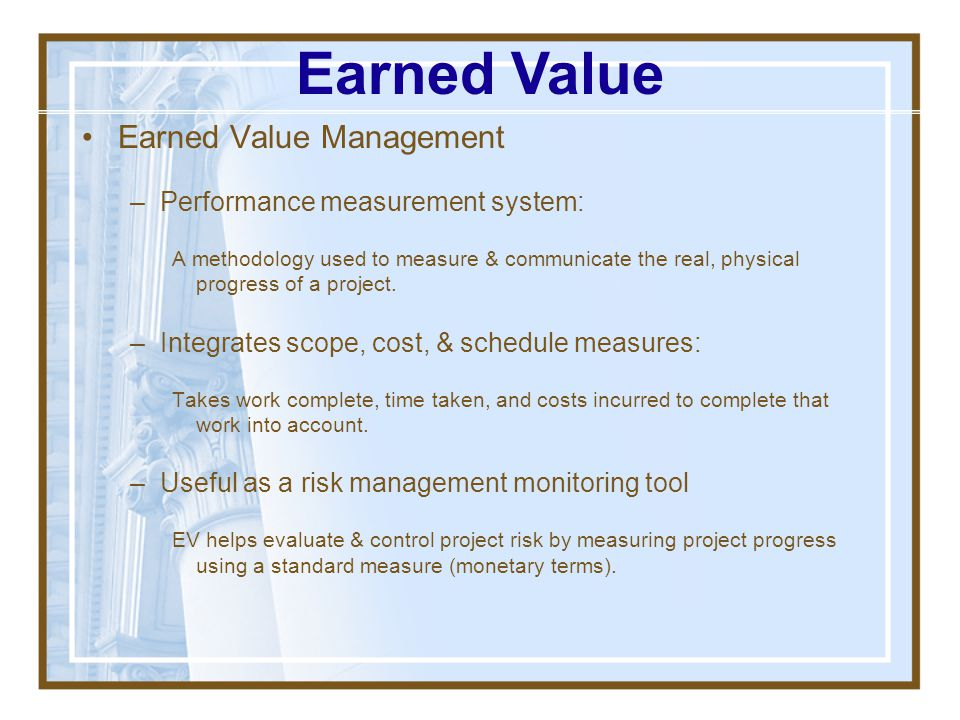 Earned Value Earned Value Management Performance measurement system: