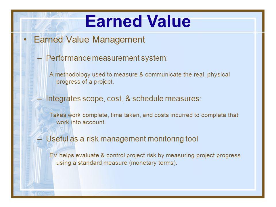 Earned Value Earned Value Management Performance measurement system: