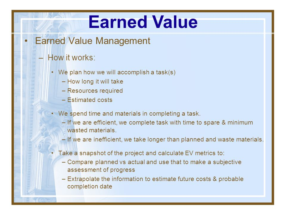Earned Value Earned Value Management How it works: