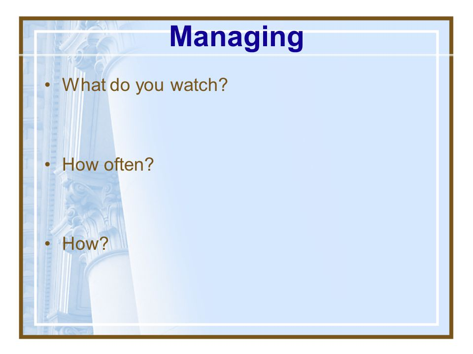 Managing What do you watch How often How