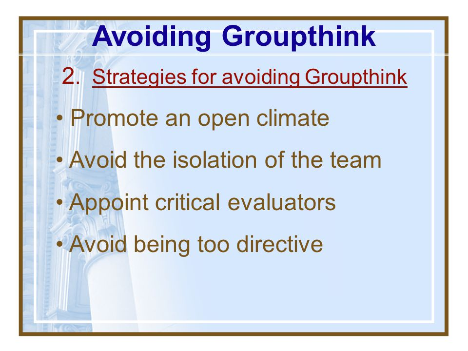 Avoiding Groupthink 2. Strategies for avoiding Groupthink