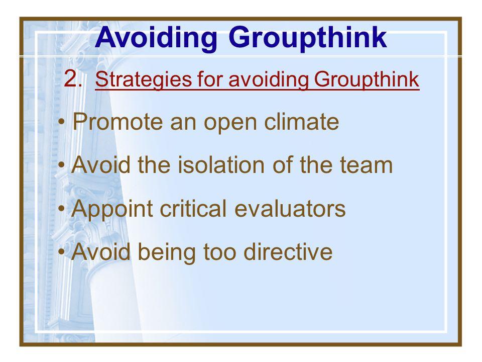 Avoiding Groupthink 2. Strategies for avoiding Groupthink