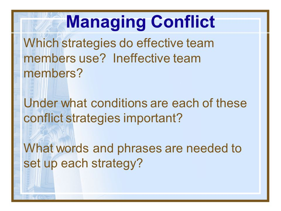 Managing Conflict Which strategies do effective team members use Ineffective team members