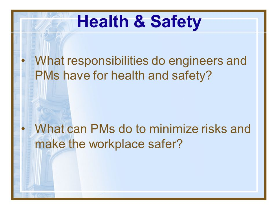 Health & Safety What responsibilities do engineers and PMs have for health and safety