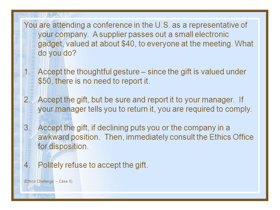 Politely refuse to accept the gift.