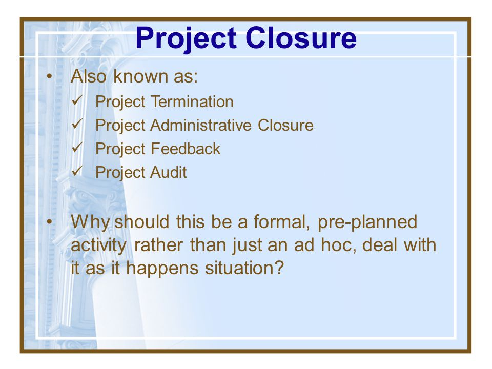 Project Closure Also known as: