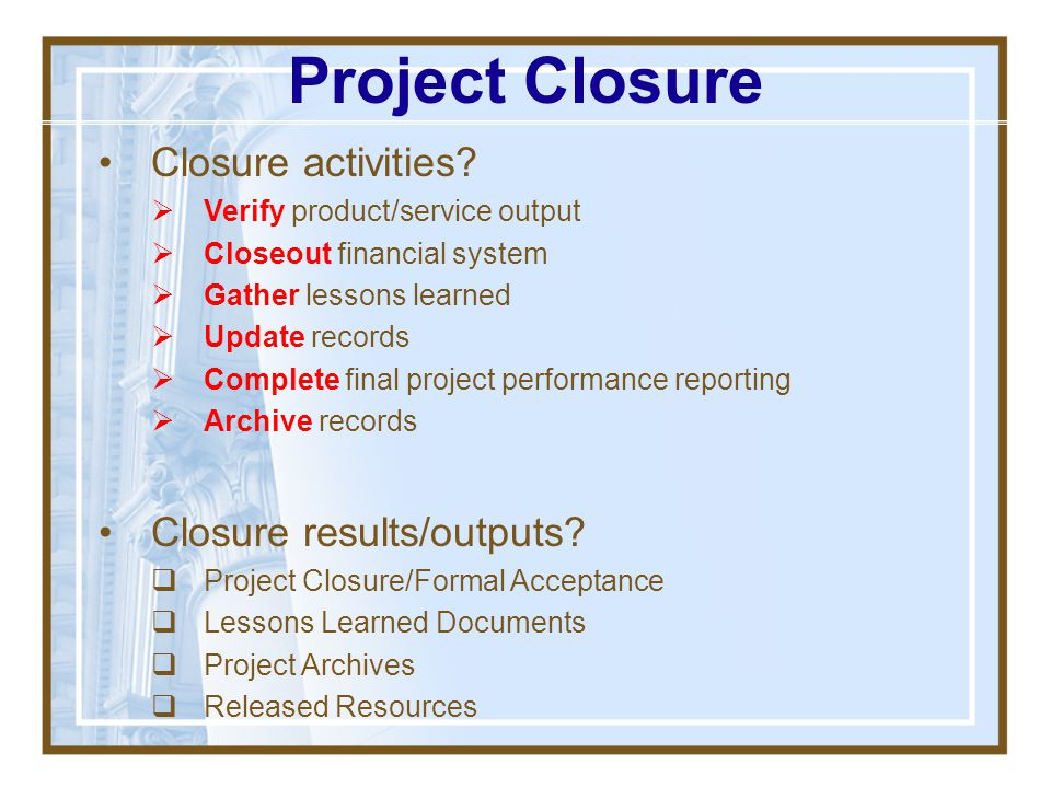 Project Closure Closure activities Closure results/outputs