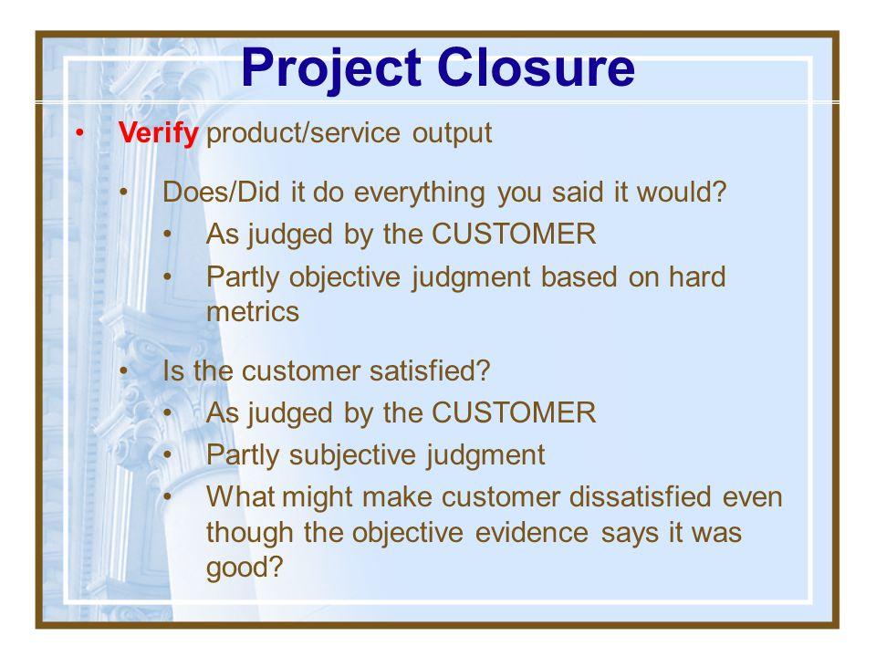 Project Closure Verify product/service output