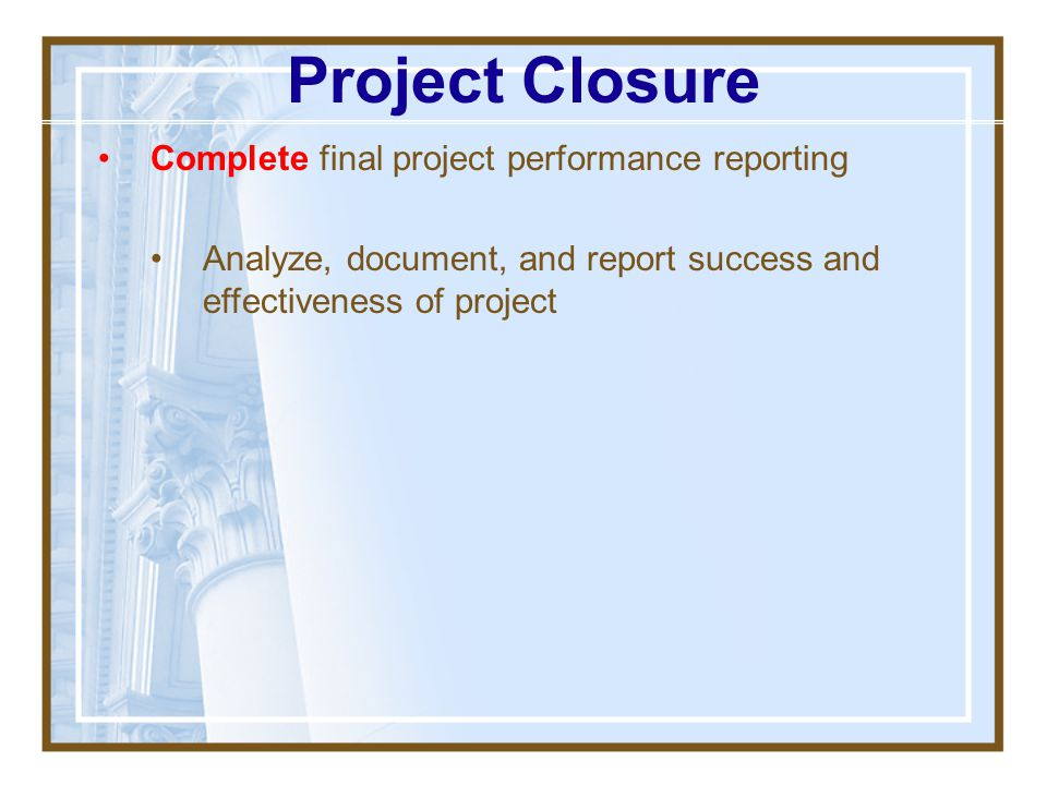 Project Closure Complete final project performance reporting