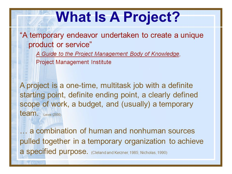 What Is A Project A temporary endeavor undertaken to create a unique product or service A Guide to the Project Management Body of Knowledge,