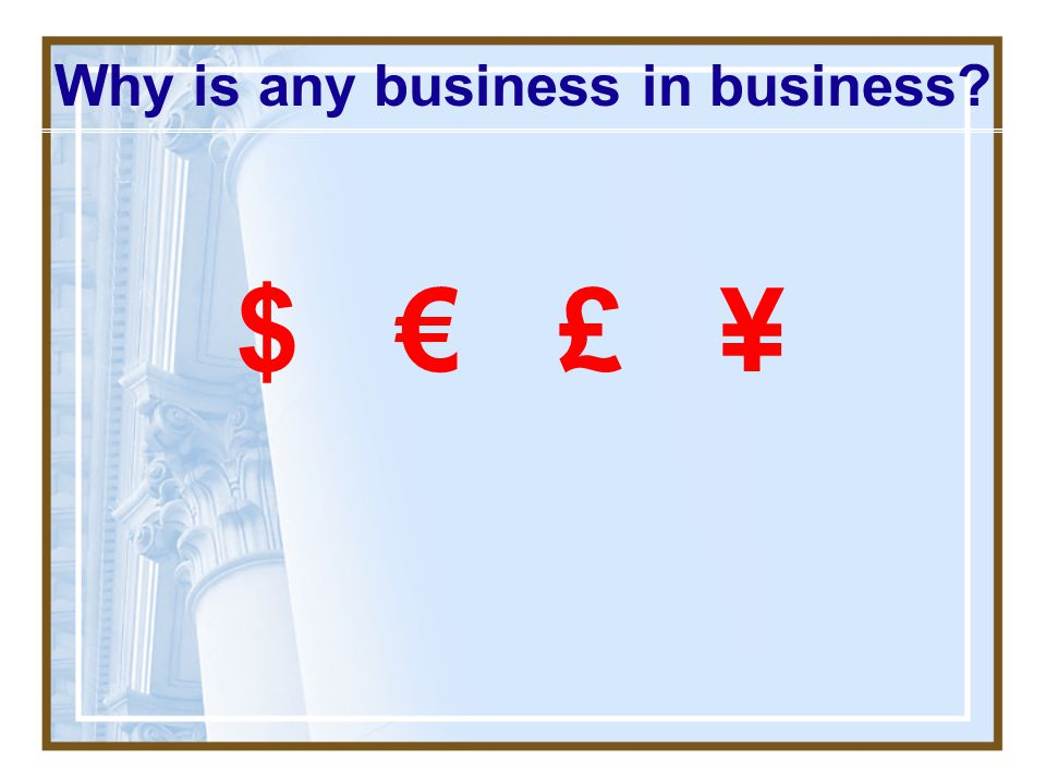 Why is any business in business