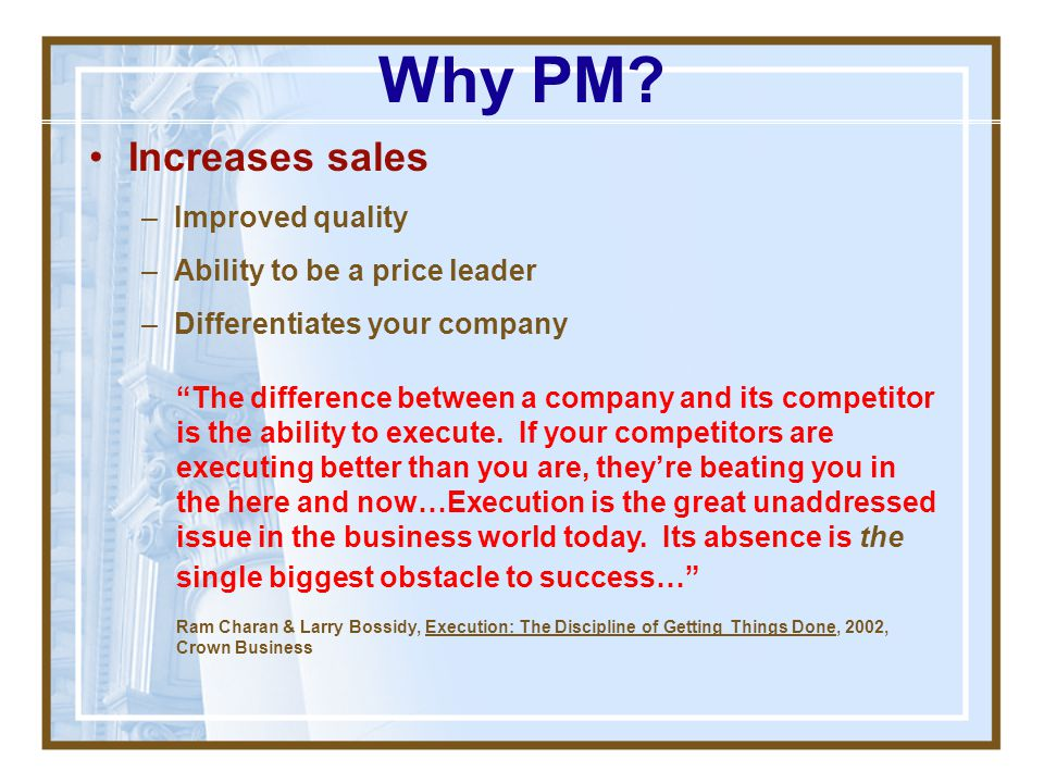 Why PM Increases sales Improved quality Ability to be a price leader