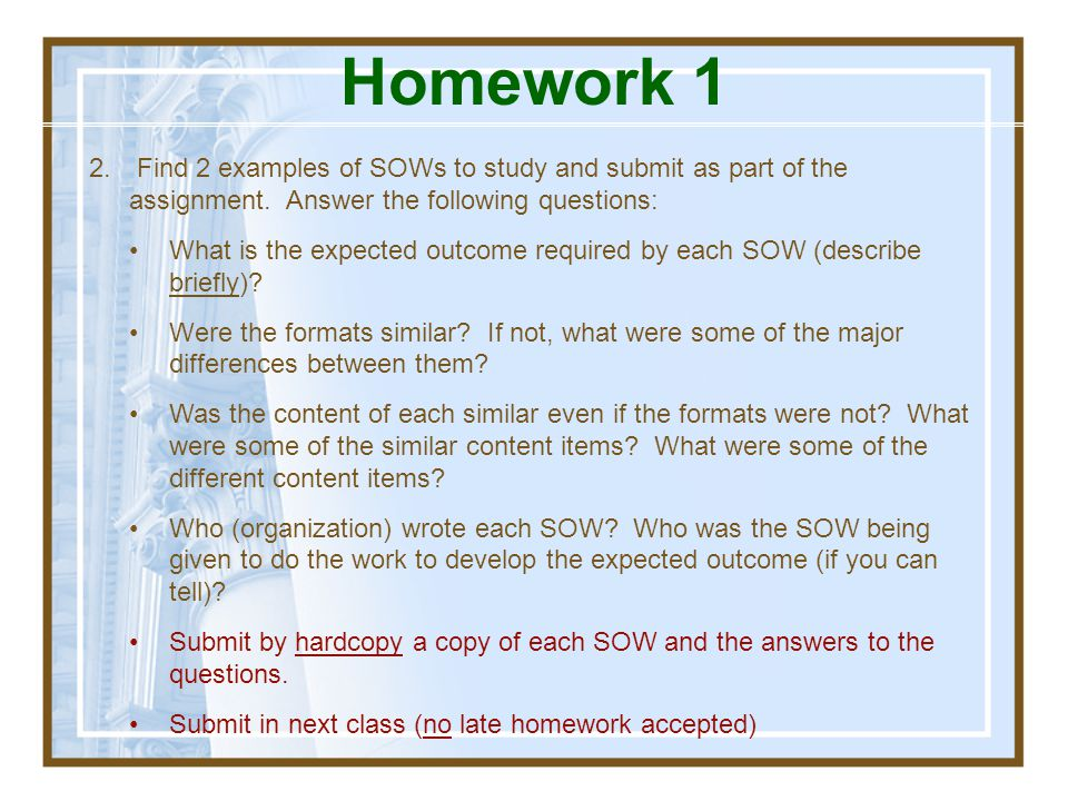 Homework 1 Find 2 examples of SOWs to study and submit as part of the assignment. Answer the following questions: