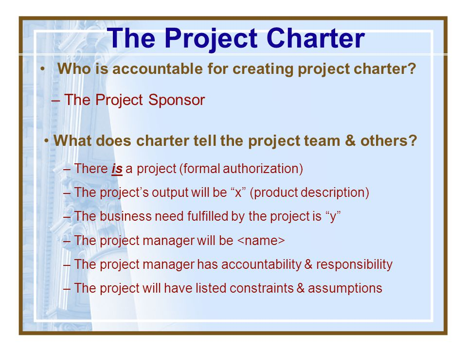 The Project Charter Who is accountable for creating project charter