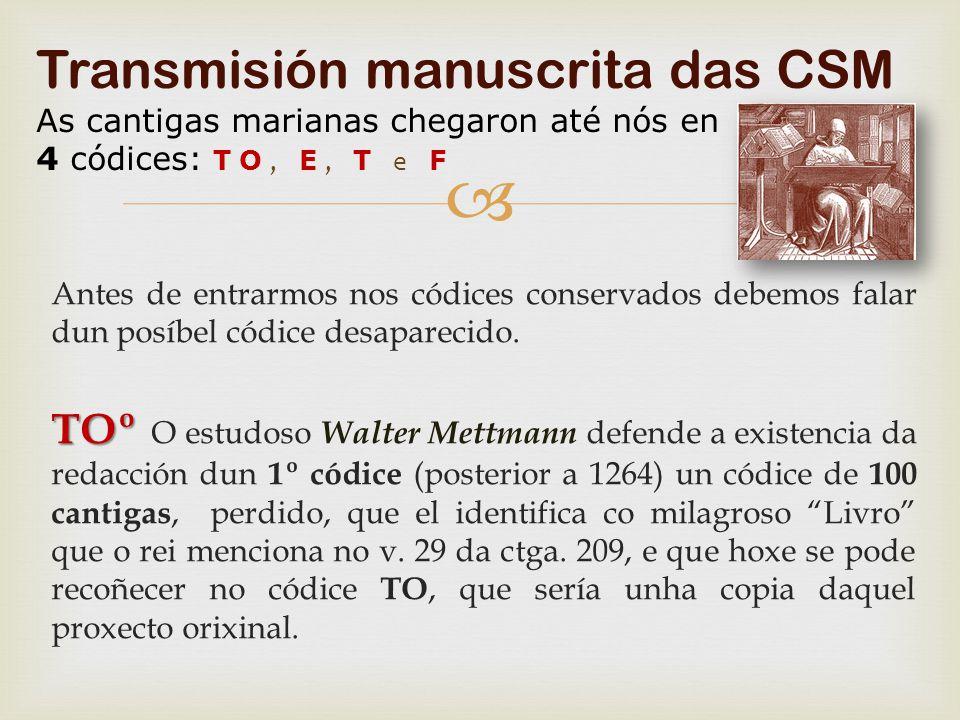Transmisión manuscrita das CSM As cantigas marianas chegaron até nós en 4 códices: TO, E, T e F
