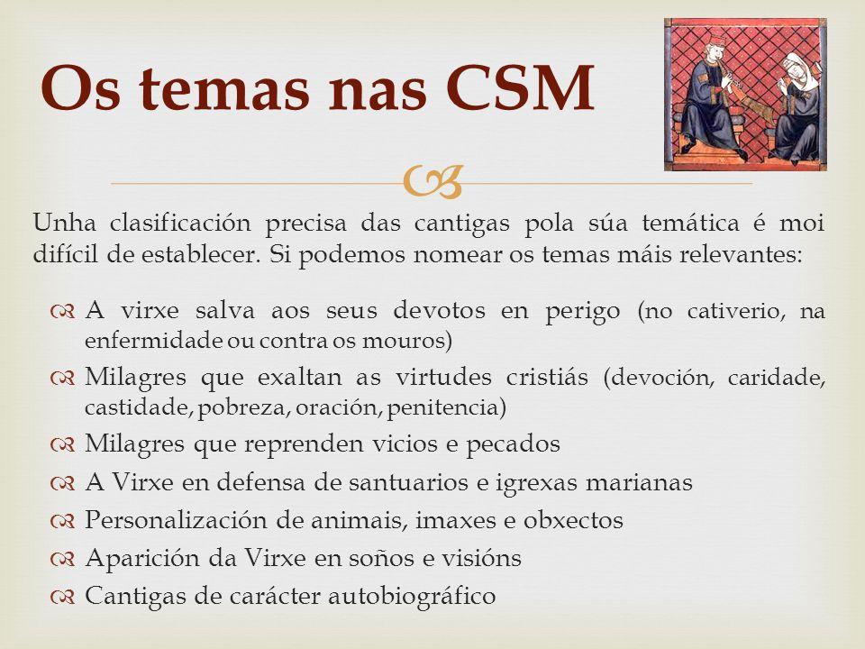 Os temas nas CSM Unha clasificación precisa das cantigas pola súa temática é moi difícil de establecer. Si podemos nomear os temas máis relevantes: