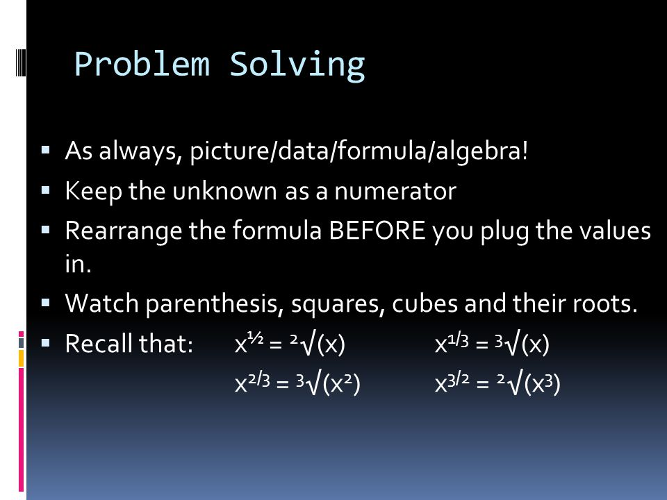Problem Solving As always, picture/data/formula/algebra!