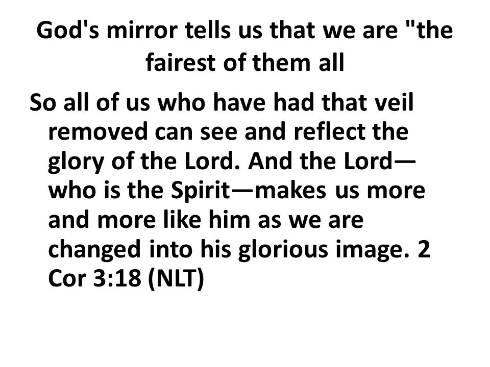 God s mirror tells us that we are the fairest of them all