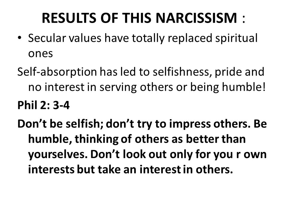 RESULTS OF THIS NARCISSISM :