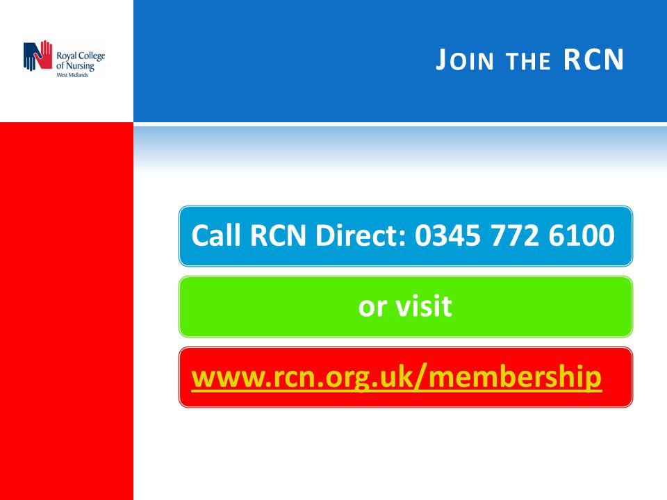 Join the RCN Call RCN Direct: 0345 772 6100 or visit