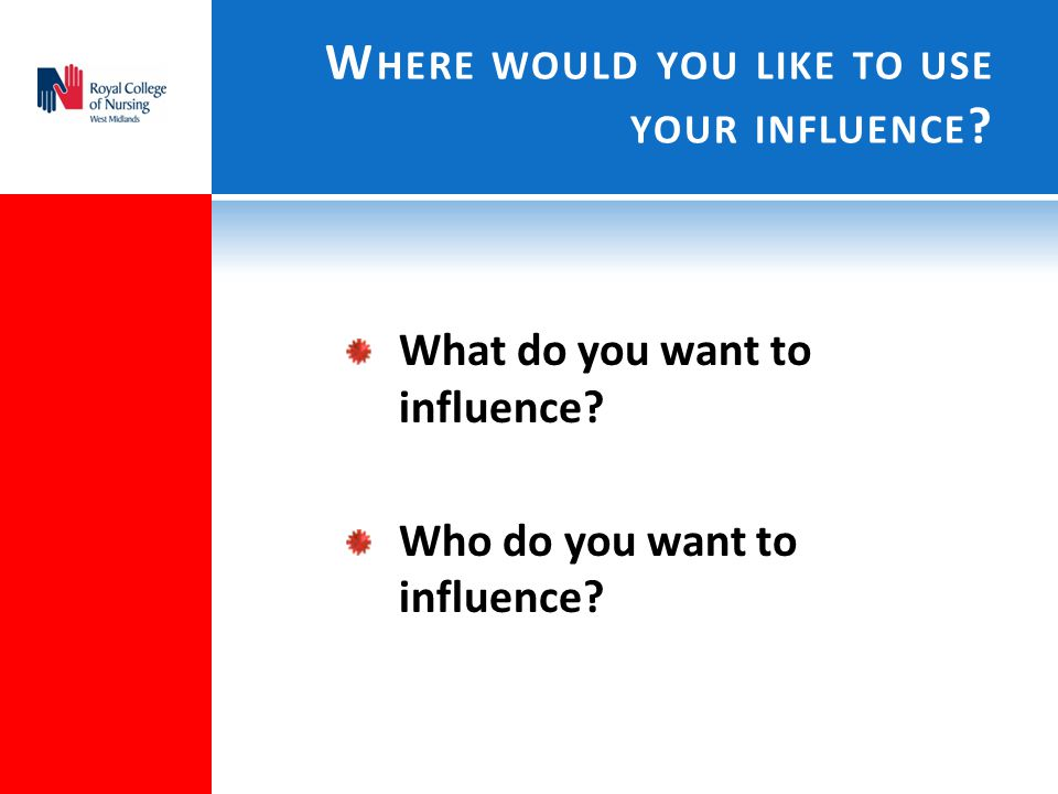 Where would you like to use your influence
