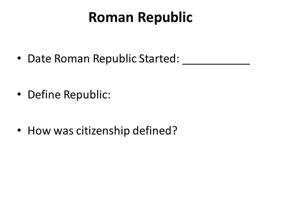 Roman Republic Date Roman Republic Started: ___________