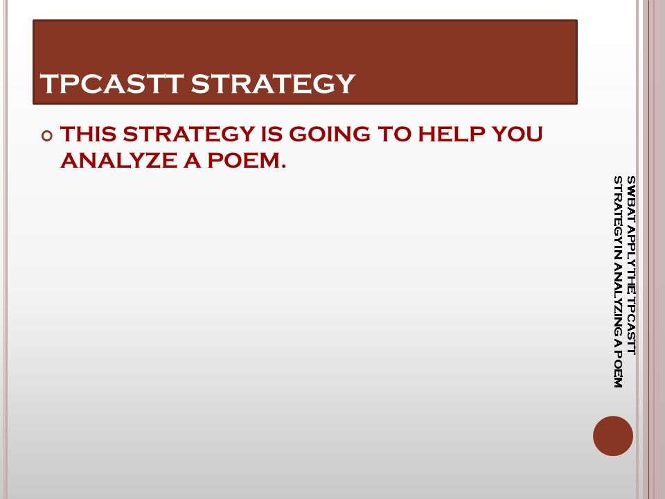 TPCASTT STRATEGY THIS STRATEGY IS GOING TO HELP YOU ANALYZE A POEM.