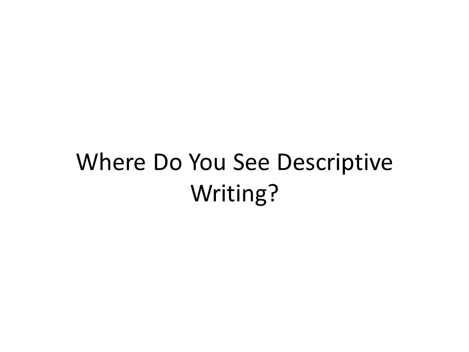 Where Do You See Descriptive Writing