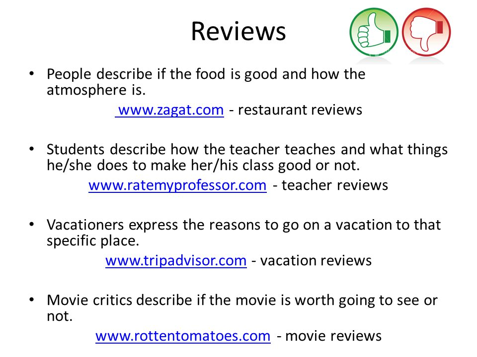 Reviews People describe if the food is good and how the atmosphere is.