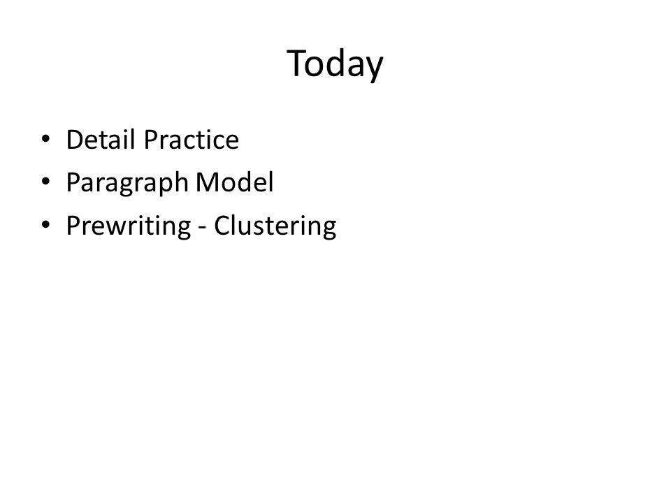 Today Detail Practice Paragraph Model Prewriting - Clustering
