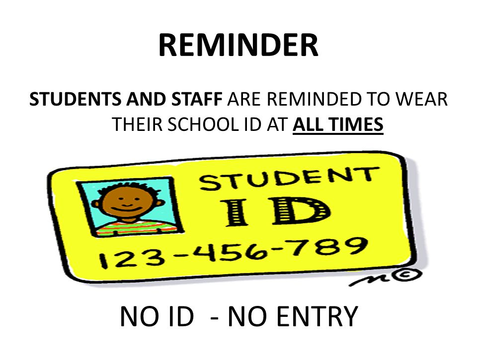STUDENTS AND STAFF ARE REMINDED TO WEAR THEIR SCHOOL ID AT ALL TIMES