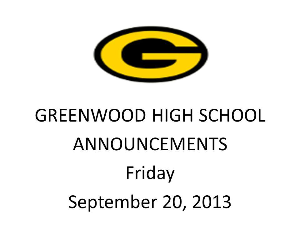GREENWOOD HIGH SCHOOL ANNOUNCEMENTS Friday September 20, 2013