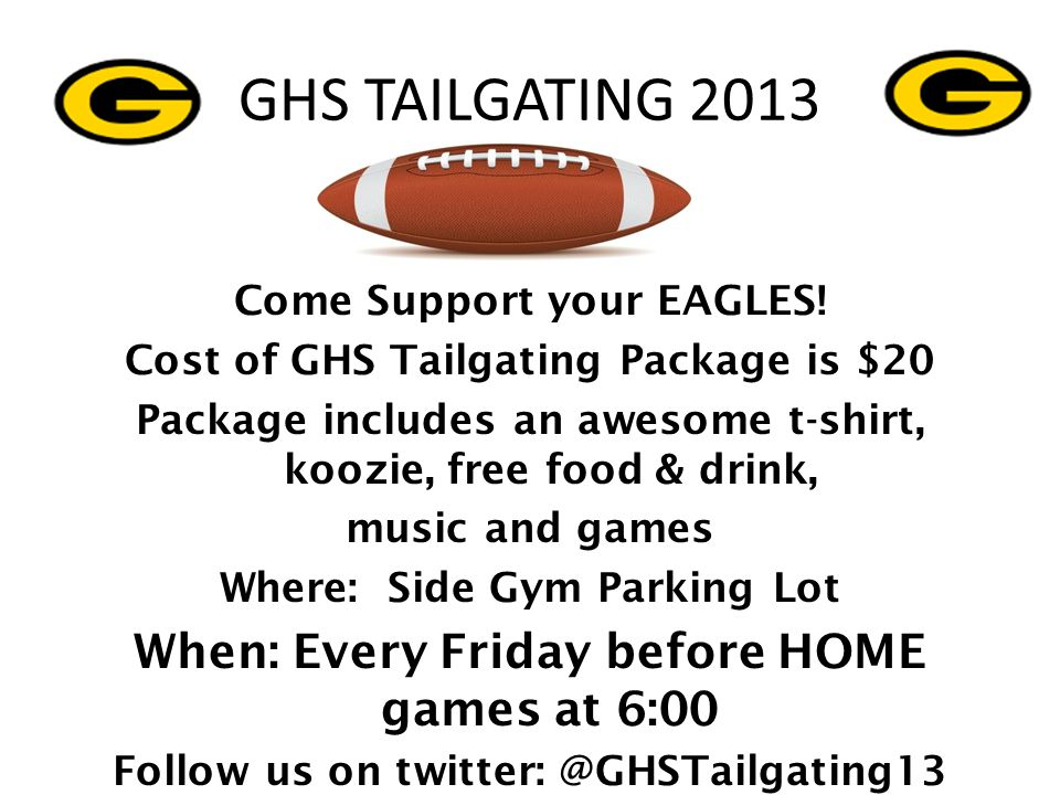 GHS TAILGATING 2013 When: Every Friday before HOME games at 6:00