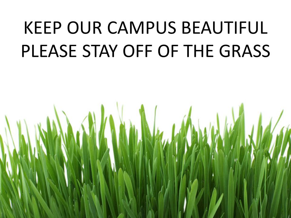KEEP OUR CAMPUS BEAUTIFUL PLEASE STAY OFF OF THE GRASS