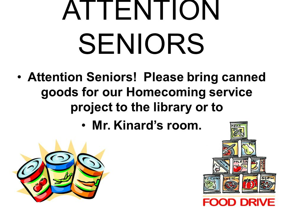 ATTENTION SENIORS Attention Seniors! Please bring canned goods for our Homecoming service project to the library or to.