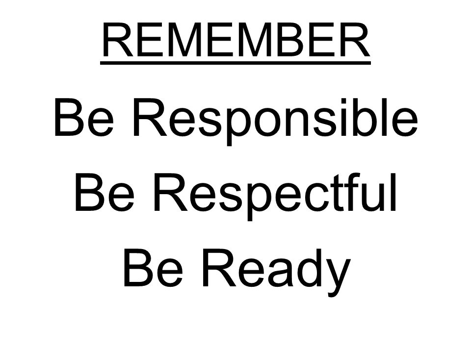 Be Responsible Be Respectful Be Ready