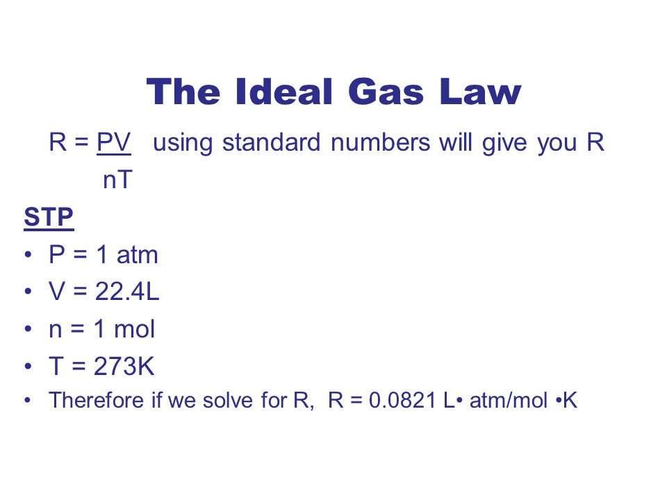 The Ideal Gas Law R = PV using standard numbers will give you R nT STP