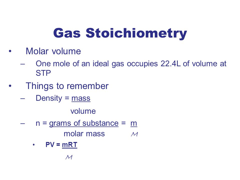 Gas Stoichiometry Molar volume Things to remember volume M