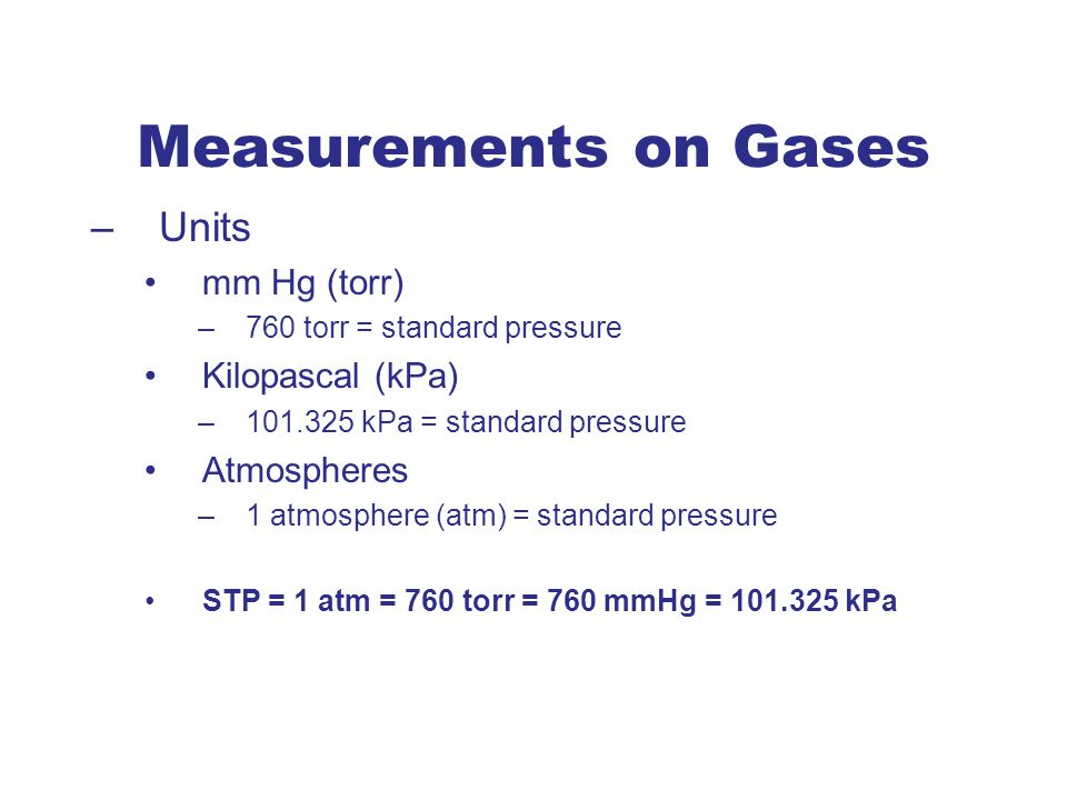 Measurements on Gases Units mm Hg (torr) Kilopascal (kPa) Atmospheres