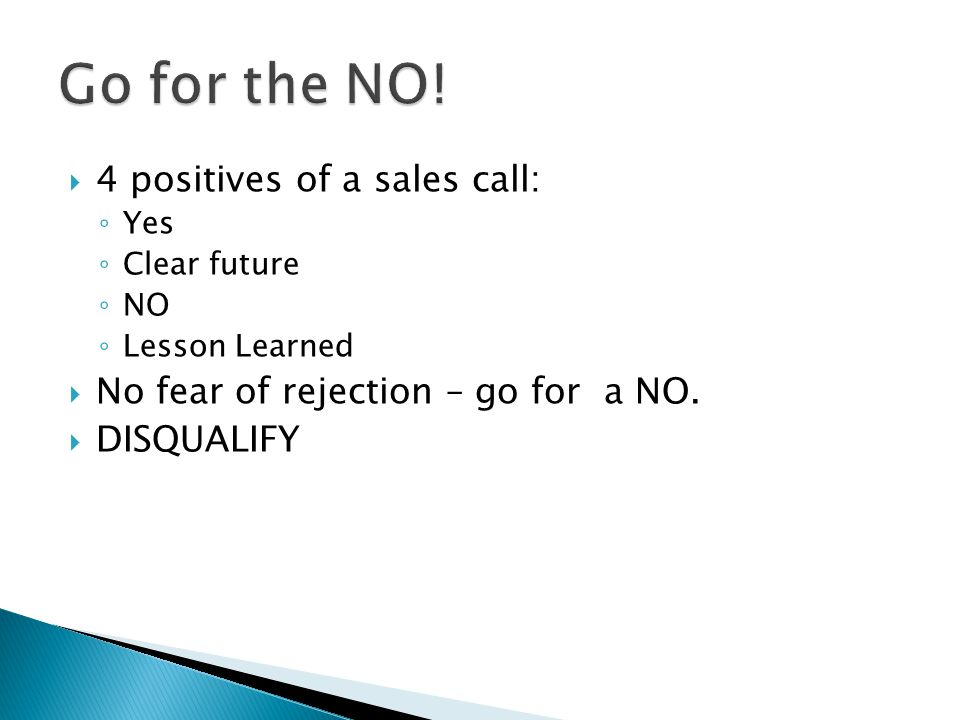 Go for the NO! 4 positives of a sales call: