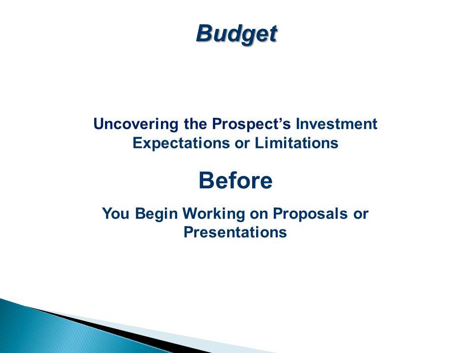Budget Uncovering the Prospect's Investment Expectations or Limitations.
