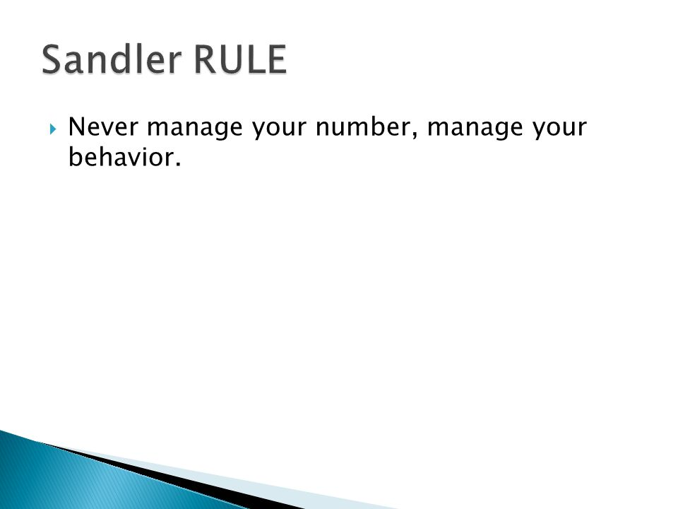 Sandler RULE Never manage your number, manage your behavior.