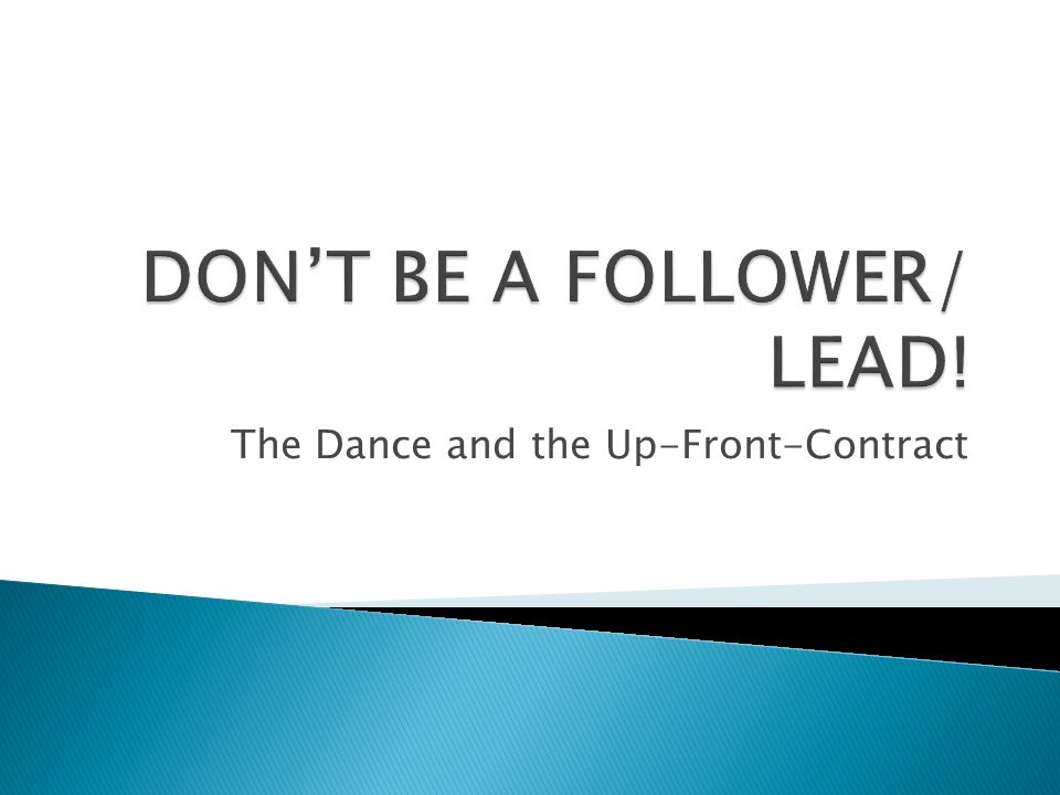 DON'T BE A FOLLOWER/ LEAD!