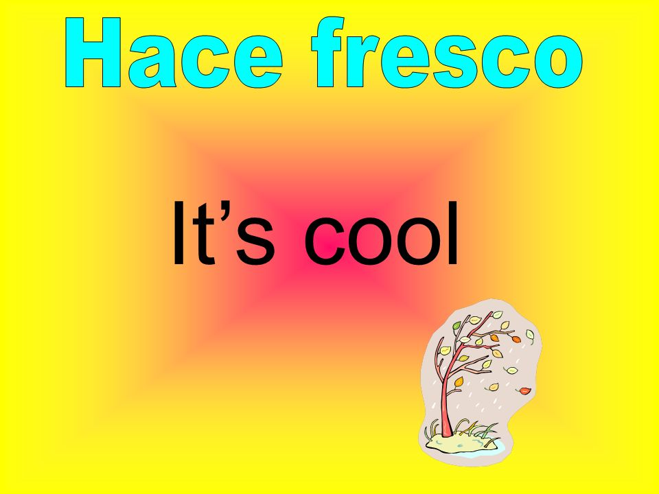 Hace fresco It's cool