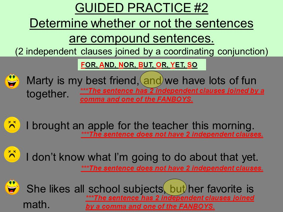 GUIDED PRACTICE #2 Determine whether or not the sentences are compound sentences. (2 independent clauses joined by a coordinating conjunction)