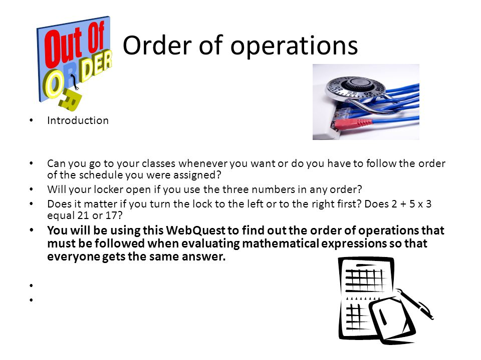 Order of operations Introduction. Can you go to your classes whenever you want or do you have to follow the order of the schedule you were assigned