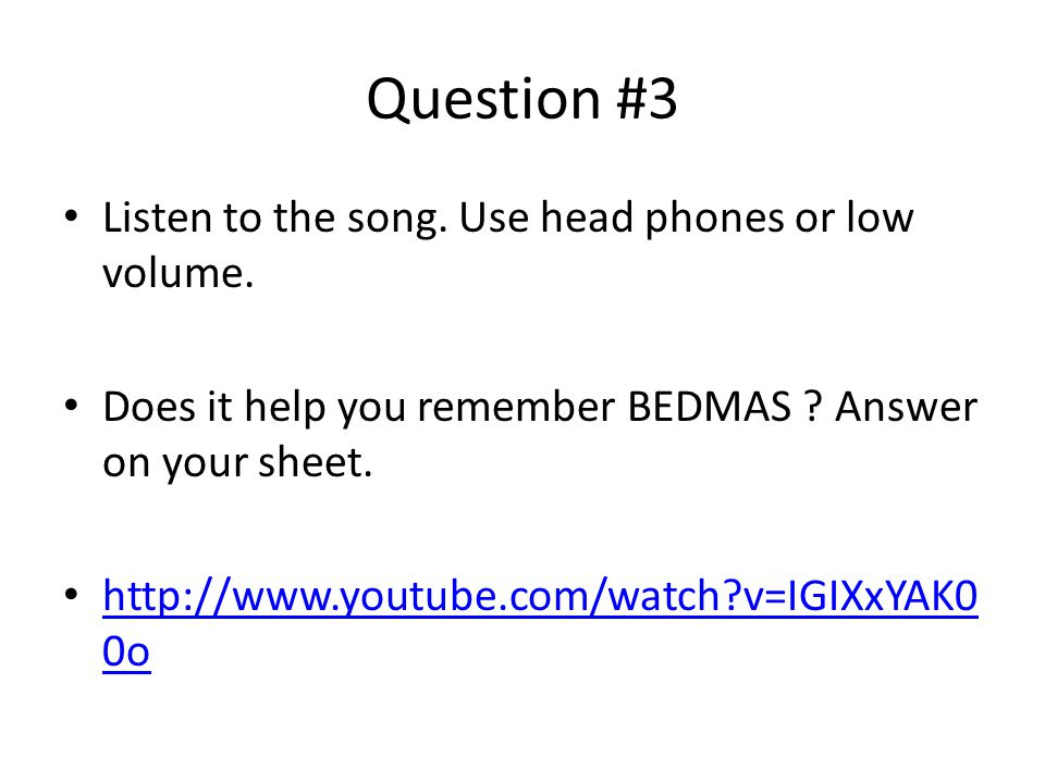 Question #3 Listen to the song. Use head phones or low volume.