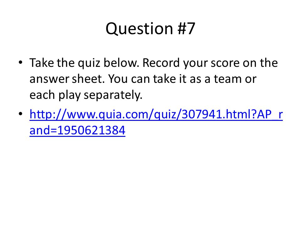 Question #7 Take the quiz below. Record your score on the answer sheet. You can take it as a team or each play separately.