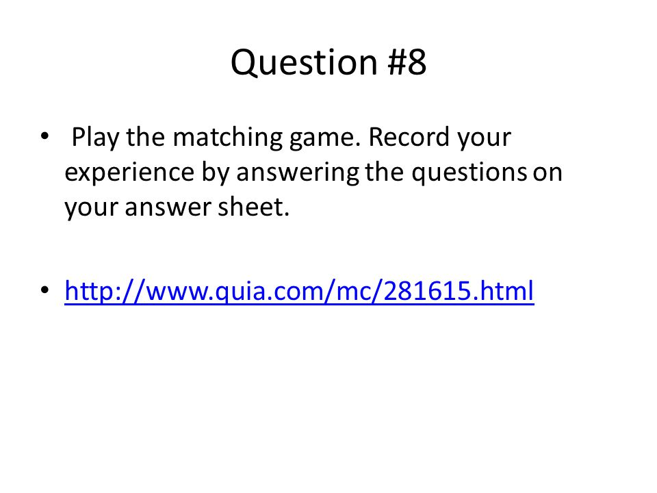 Question #8 Play the matching game. Record your experience by answering the questions on your answer sheet.