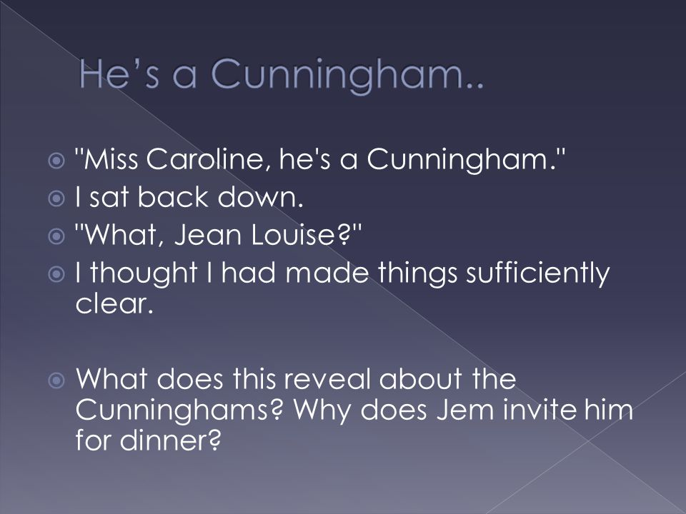 He's a Cunningham.. Miss Caroline, he s a Cunningham.